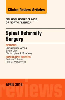 Spinal Deformity Surgery, an Issue of Neurosurgery Clinics - The Clinics: Surgery 24-2 (Hardback)