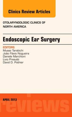 Endoscopic Ear Surgery, an Issue of Otolaryngologic Clinics - The Clinics: Internal Medicine 46-2 (Hardback)