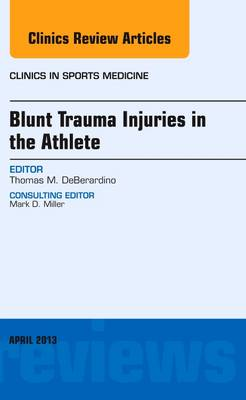 Blunt Trauma Injuries in the Athlete, an Issue of Clinics in Sports Medicine - The Clinics: Orthopedics 32-2 (Hardback)