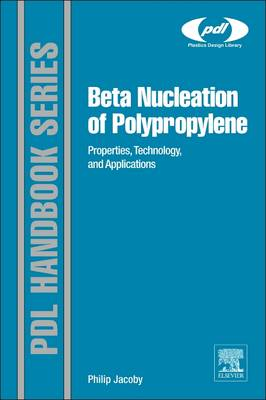 Beta Nucleation of Polypropylene: Properties, Technology and Applications (Hardback)