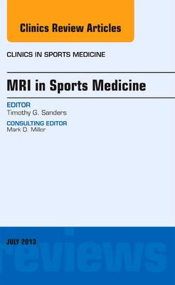 MRI in Sports Medicine, An Issue of Clinics in Sports Medicine - The Clinics: Orthopedics 32-3 (Hardback)