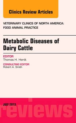 Metabolic Diseases of Ruminants, An Issue of Veterinary Clinics: Food Animal Practice - The Clinics: Veterinary Medicine 29-2 (Hardback)