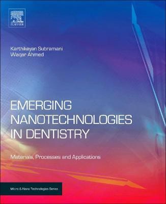Emerging Nanotechnologies in Dentistry: Processes, Materials and Applications - Micro & Nano Technologies (Hardback)