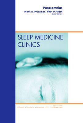 Parasomnias, An Issue of Sleep Medicine Clinics - The Clinics: Internal Medicine 6-4 (Hardback)