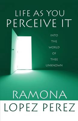 Life as You Perceive It: Into the World of Thee Unknown (Paperback)