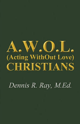 A.W.O.L. (Acting Without Love) Christians (Paperback)