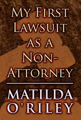 My First Lawsuit as a Non-Attorney (Hardback)