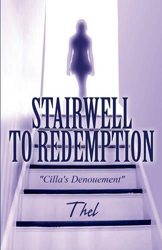 "Stairwell to Redemption: ""Cilla's Denouement"" (Paperback)"