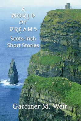 A World of Dreams: Scots-Irish Short Stories and Poems (Paperback)
