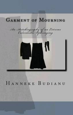 Garment of Mourning: An Autobiography of an Extreme Calvinistic Upbringing (Paperback)