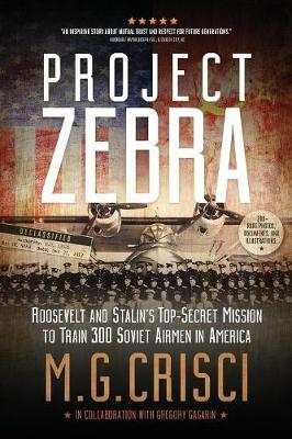 Project Zebra: Roosevelt and Stalin's Top-Secret Mission to Train 300 Soviet Airmen in America (Paperback)