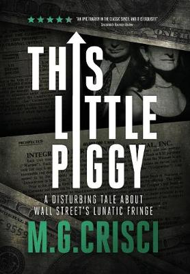 This Little Piggy: A Disturbing Tale about Wall Street's Lunatic Fringe (Hardback)
