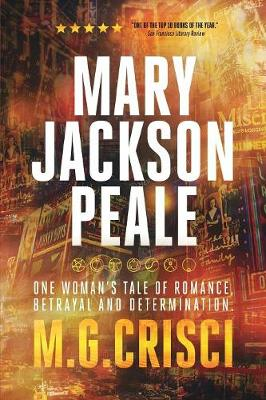 Mary Jackson Peale: One Woman's Tale of Romance, Betrayal and Determination (Paperback)