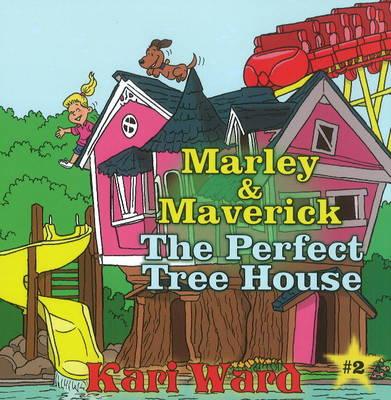 Marley & Maverick: The Perfect Tree House (Paperback)