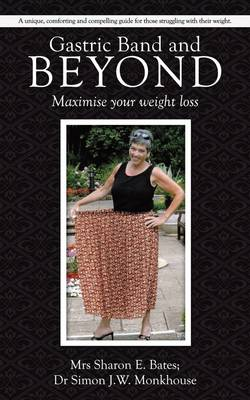 Gastric Band and Beyond: Maximise Your Weight Loss (Paperback)