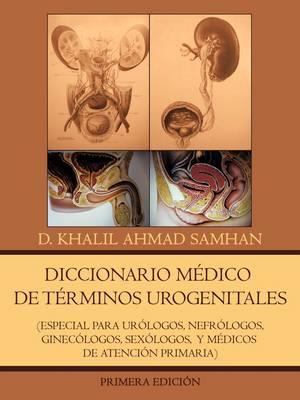 Diccionario Medico de Terminos Urogenitales: Especial Para Urologos, Nefrologos, Ginecologos, Sexologos, y Medicos de Atencion Primaria (Paperback)