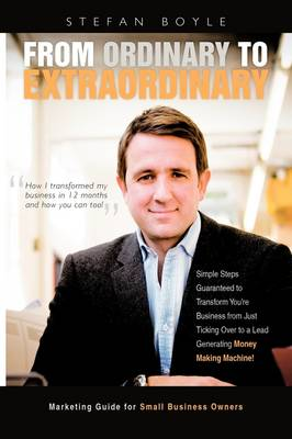 From Ordinary to Extraordinary: How I Transformed My Business in 12 Months and How You Can Too! (Paperback)