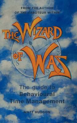 The Wizard of Was: The Guide to Behavioural Time Management (Paperback)