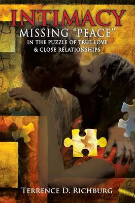 Intimacy: Missing ''Peace'' in the Puzzle of True Love & Close Relationships: Missing Peace in the Puzzle of True Love & Close (Paperback)