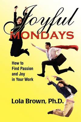 Joyful Mondays: How to Find Passion and Joy in Your Work (Paperback)