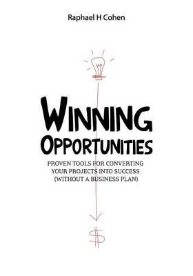Winning Opportunities: Proven Tools for Converting Your Projects Into Success (Without a Business Plan) - Black and White Edition (Paperback)