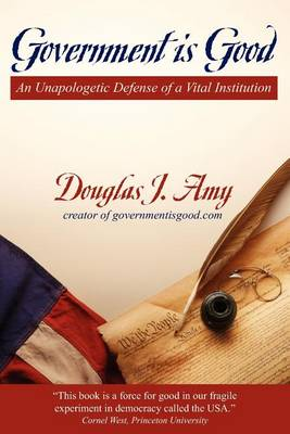 Government Is Good: An Unapologetic Defense of a Vital Institution (Paperback)