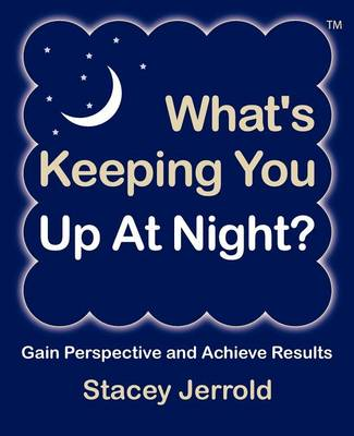What's Keeping You Up at Night?: Gain Perspective and Achieve Results Case Studies and Coaching Exercises to Help You Sleep at Night (Paperback)