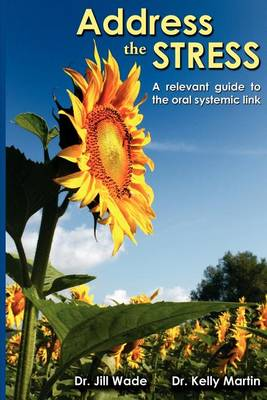 Address the Stress: A Relevant Guide to the Oral Systemic Link (Paperback)