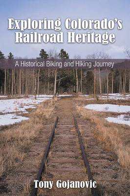 Exploring Colorado's Railroad Heritage: A Historical Biking and Hiking Journey (Paperback)