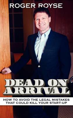 Dead on Arrival: How to Avoid the Legal Mistakes That Could Kill Your Start-Up (Paperback)