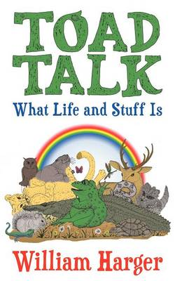 Toad Talk: What Life and Stuff Is: An Exploration in Thinking Simply and Really (Paperback)