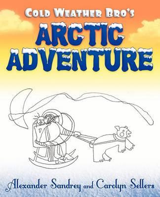 Cold Weather Bro's Arctic Adventure (Paperback)