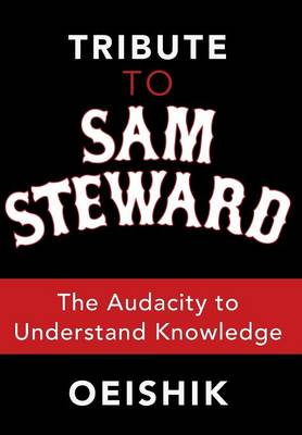 Tribute to Sam Steward: The Audacity to Understand Knowledge (Hardback)