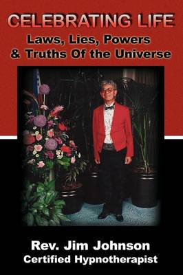 Celebrating Life: Laws, Lies, Powers & Truths of the Universe (Paperback)