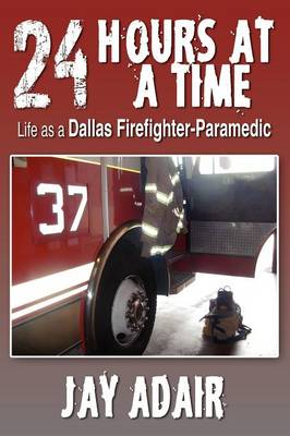 24 Hours at a Time: Life as a Dallas Firefighter-Paramedic (Paperback)