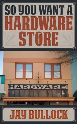 So You Want a Hardware Store (Paperback)