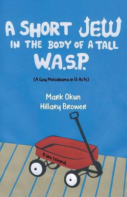 A Short Jew in the Body of a Tall Wasp: (A Gay Melodrama in Thirteen Acts) (Paperback)