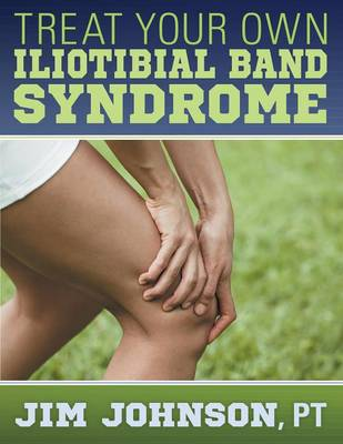 Treat Your Own Iliotibial Band Syndrome (Paperback)