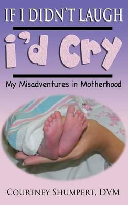 If I Didn't Laugh, I'd Cry: My Misadventures in Motherhood (Paperback)