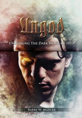 Ungod: Unmasking the Dark Image of Hell (Hardback)