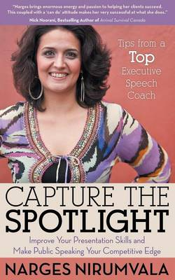 Capture the Spotlight: Improve Your Presentation Skills and Make Public Speaking Your Competitive Edge (Paperback)