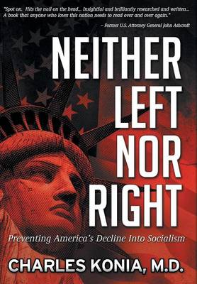 Neither Left Nor Right: Preventing America's Decline Into Socialism (Hardback)