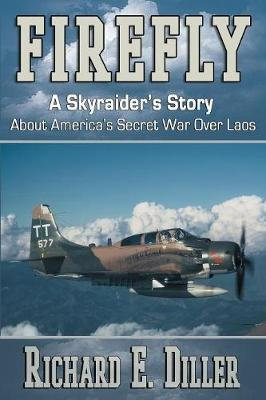 Firefly: A Skyraider's Story about America's Secret War Over Laos (Paperback)