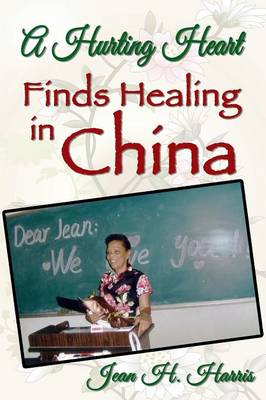 A Hurting Heart Finds Healing in China (Paperback)