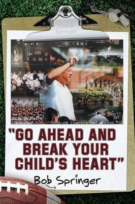 Go Ahead and Break Your Child's Heart (Paperback)