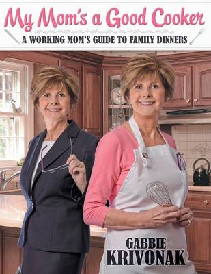 My Mom's a Good Cooker: A Working Mom's Guide to Family Dinners (Paperback)
