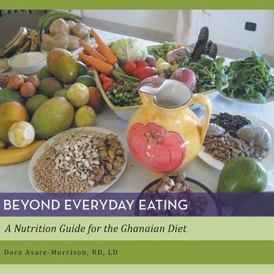 Beyond Everyday Eating: A Nutrition Guide for the Ghanaian Diet (Paperback)