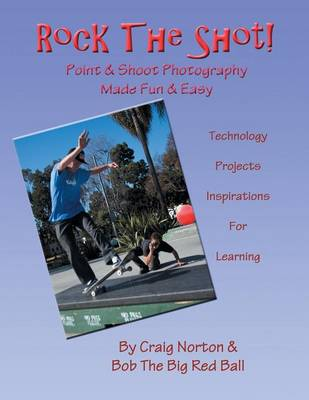 Rock the Shot!: Digital Photography Made Easy & Fun Technology, Inspirations and Projects (Paperback)