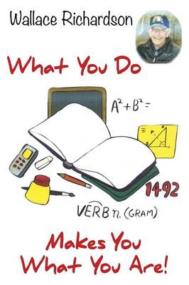 What You Do - Makes You What You Are! (Paperback)