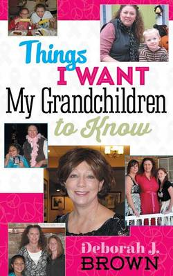 Things I Want My Grandchildren to Know (Paperback)